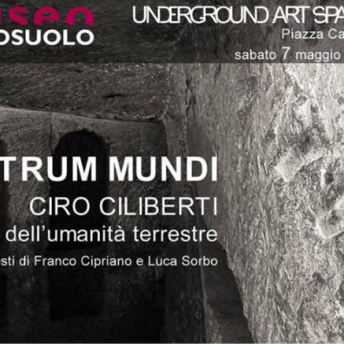 Theatrum Mundi di Ciro Ciliberti al Museo del Sottosuolo di Napoli